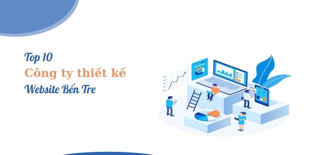 Top 10 công ty thiết kế website Bến Tre chuyên nghiệp